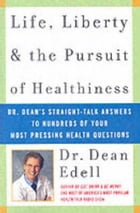 Life, Liberty, and the Pursuit of Healthiness: Dr. Dean's Straight-Talk Answers to Hundreds of Your Most Pressing Health Questions by Dean Edell, M.D.