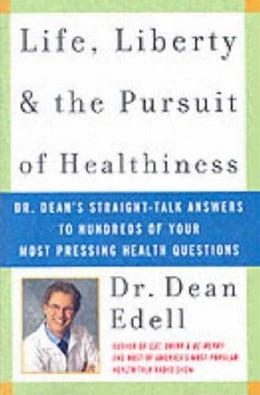 Book Life, Liberty, and the Pursuit of Healthiness: Dr. Dean's Straight-Talk Answers to Hundreds of Your… by Dean Edell, M.D.