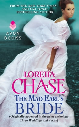 Book The Mad Earl's Bride: (Originally published in the print anthology THREE WEDDINGS AND A KISS) by Loretta Chase