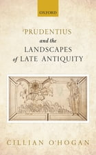 Prudentius and the Landscapes of Late Antiquity by Cillian O'Hogan