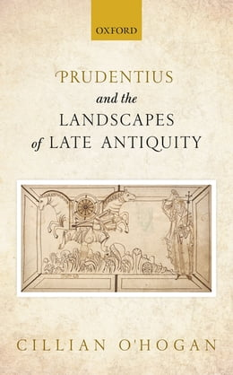 Book Prudentius and the Landscapes of Late Antiquity by Cillian O'Hogan