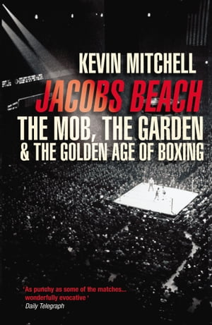 Jacobs Beach The Mob, the Garden, and the Golden Age of Boxing