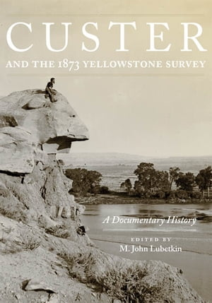 Custer and the 1873 Yellowstone Survey A Documentary History