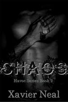 Chaos: Havoc Series, #2 by Xavier Neal