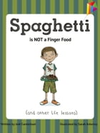 Spaghetti is NOT a Finger Food: ( and other life lessons )