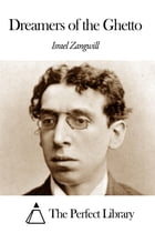 Dreamers of the Ghetto by Israel Zangwill