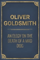 An Elegy on the Death of a Mad Dog by Oliver Goldsmith