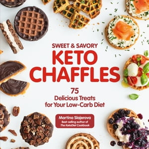 Sweet & Savory Keto Chaffles: 75 Delicious Treats for Your Low-Carb Diet by Martina Slajerova