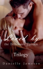 Loved by the Billionaire Tycoon Trilogy Boxed Set by Danielle Jamesen