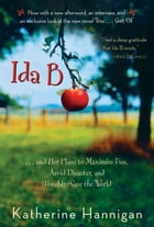 Ida B: . . . and Her Plans to Maximize Fun, Avoid Disaster, and (Possibly) Save the World: . . . and Her Plans to Maximize Fun, Avoid Disaster, and (P by Katherine Hannigan