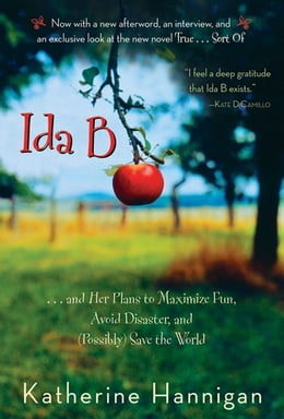 Book Ida B: . . . and Her Plans to Maximize Fun, Avoid Disaster, and (Possibly) Save the World… by Katherine Hannigan