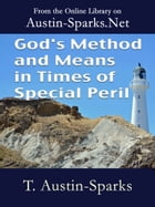 God's Method and Means in Times of Special Peril by T. Austin-Sparks