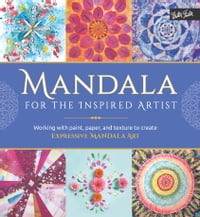 Mandala for the Inspired Artist: Working with paint, paper, and texture to create expressive…