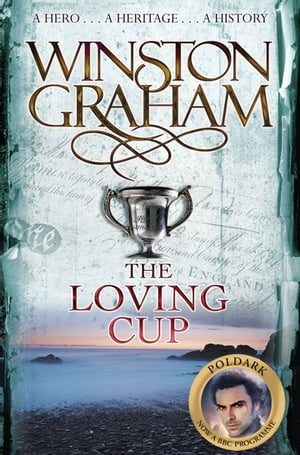 The Loving Cup A Novel of Cornwall 1813-1815