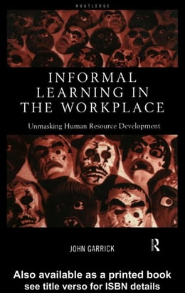 Book Informal Learning in the Workplace: Unmasking Human Resource Development by Garrick, John