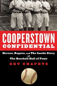 Cooperstown Confidential: Heroes, Rogues, and the Inside Story of the Baseball Hall of Fame