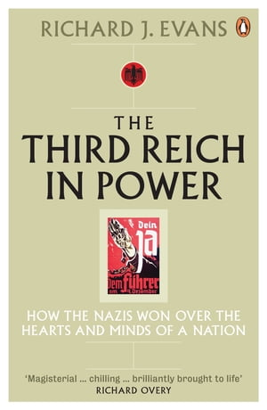 The Third Reich in Power,  1933 - 1939 How the Nazis Won Over the Hearts and Minds of a Nation