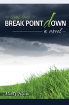 Break Point Down: Game Over--A Novel by Marthy Johnson