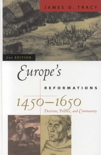 Europe's Reformations, 1450–1650: Doctrine, Politics, and Community