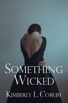 Something Wicked by Kimberly L. Corum