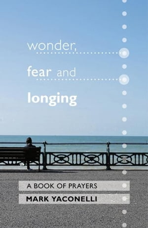 Wonder,  Fear and Longing A book of prayers