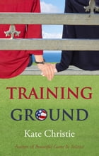 Training Ground: Book One of Girls of Summer by Kate Christie