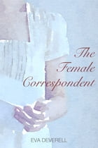 The Female Correspondent: A Regency Romance by Eva Deverell