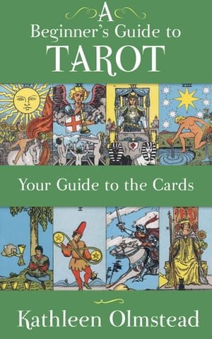 A Beginner's Guide to Tarot: Your Guide to the Cards Meanings of the Major and Minor Arcana