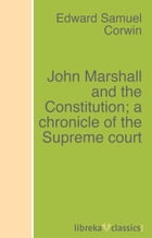 John Marshall and the Constitution; a chronicle of the Supreme court by Edward Samuel Corwin