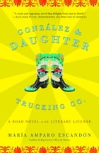 Gonzalez and Daughter Trucking Co.: A Road Novel with Literary License by María Amparo Escandón