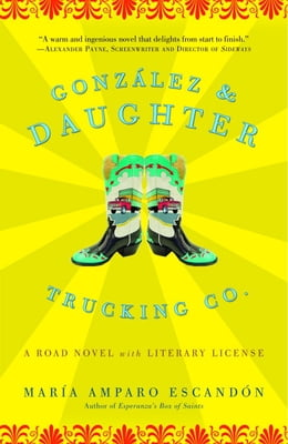 Book Gonzalez and Daughter Trucking Co.: A Road Novel with Literary License by María Amparo Escandón