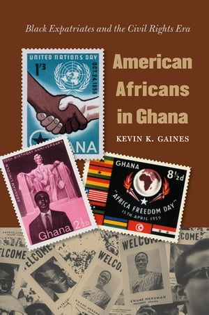 American Africans in Ghana Black Expatriates and the Civil Rights Era