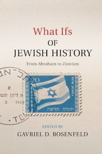 What Ifs of Jewish History: From Abraham to Zionism