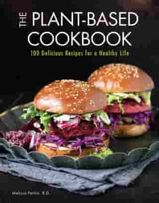 The Plant-Based Cookbook: 100 Delicious Recipes for a Healthy Life