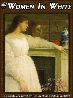 THE WOMAN IN WHITE: The mystery novel by Wilkie Collins