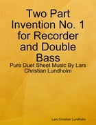 Two Part Invention No. 1 for Recorder and Double Bass - Pure Duet Sheet Music By Lars Christian Lundholm by Lars Christian Lundholm
