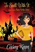 To Spell With It, Book 3 in the Anna Wolfe Series by Casey Keen