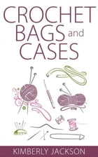 Crochet Bags and Cases by Kimberly Jackson
