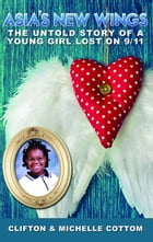 Asia's New Wings: The Untold Story of a Young Girl Lost on 9/11 by Michelle Cottom