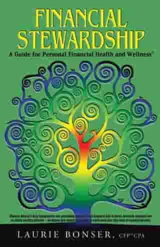 Financial Stewardship: A Guide for Personal Financial Health and Wellness by Laurie Bonser, CFP, CPA, MBA