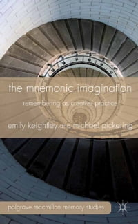 The Mnemonic Imagination: Remembering as Creative Practice