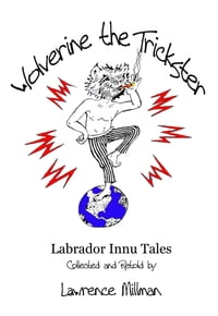 Wolverine the Trickster, Labrador Innu Tales