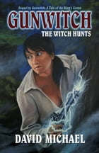 Gunwitch: The Witch Hunts by David Michael