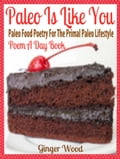 Paleo Is Like You: Paleo Food Poetry For The Primal Paleo Lifestyle - Poem A Day Book (Perfect Poem For Mom Paleo Gift & Paleo Diet For Beginners Guide in Verses) 14152ede-cf30-47ca-b485-0619b939c1f4