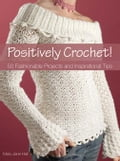 Positively Crochet!: 50 Fashionable Projects and Inspirational Tips (Crocheting) photo