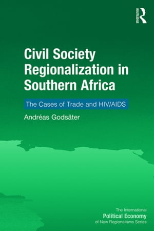 Civil Society Regionalization in Southern Africa The Cases of Trade and HIV/AIDS