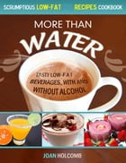 More Than Water: Tasty Low-Fat Beverages, with and without alcohol by Joan Holcomb