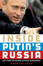 Inside Putin's Russia: Can There Be Reform without Democracy? by Andrew Jack