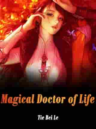 Magical Doctor of Life: Volume 7 by Tie BeiLe