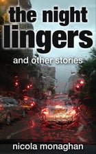 The Night Lingers and other stories by Nicola Monaghan